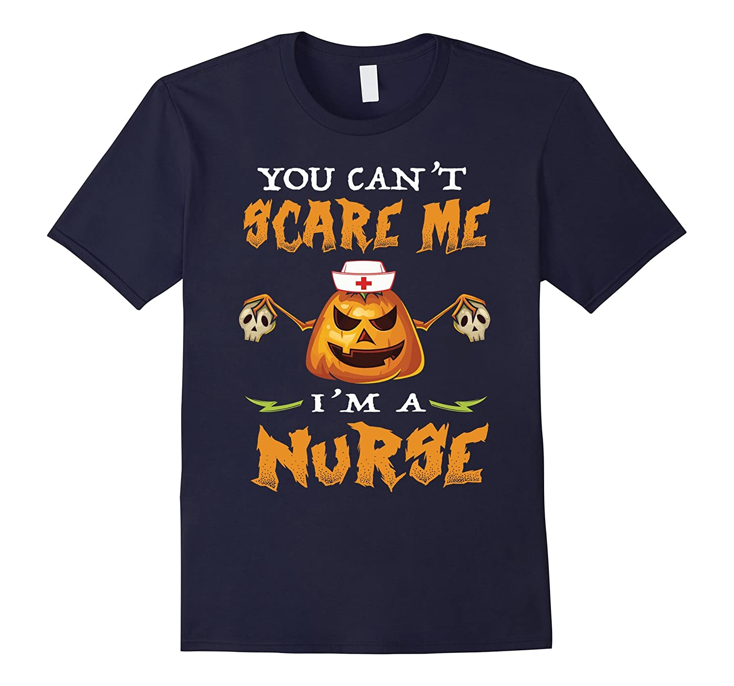 You can't scare me I'm a Nurse - Funny Halloween Nurse shirt-CL