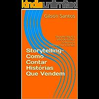 Storytelling- Como Contar Histórias Que Vendem: Storytelling é a arte de contar historias e conquistar clientes