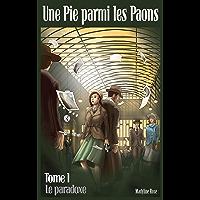 Une Pie parmi les Paons: Tome 1 - Le paradoxe