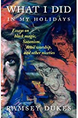 What I Did In My Holidays: - essays on black magic, Satanism, devil worship and other niceties Paperback