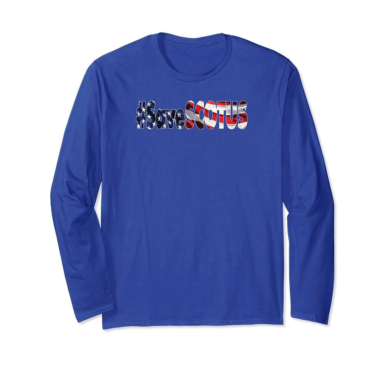 #SaveSCOTUS Anti-Trump With USA Flag Long Sleeve Shirt-ln