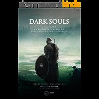 Dark Souls. Par-delà la mort: Volume 1- Demon's Souls, Darks Souls et Dark Souls II (RPG)