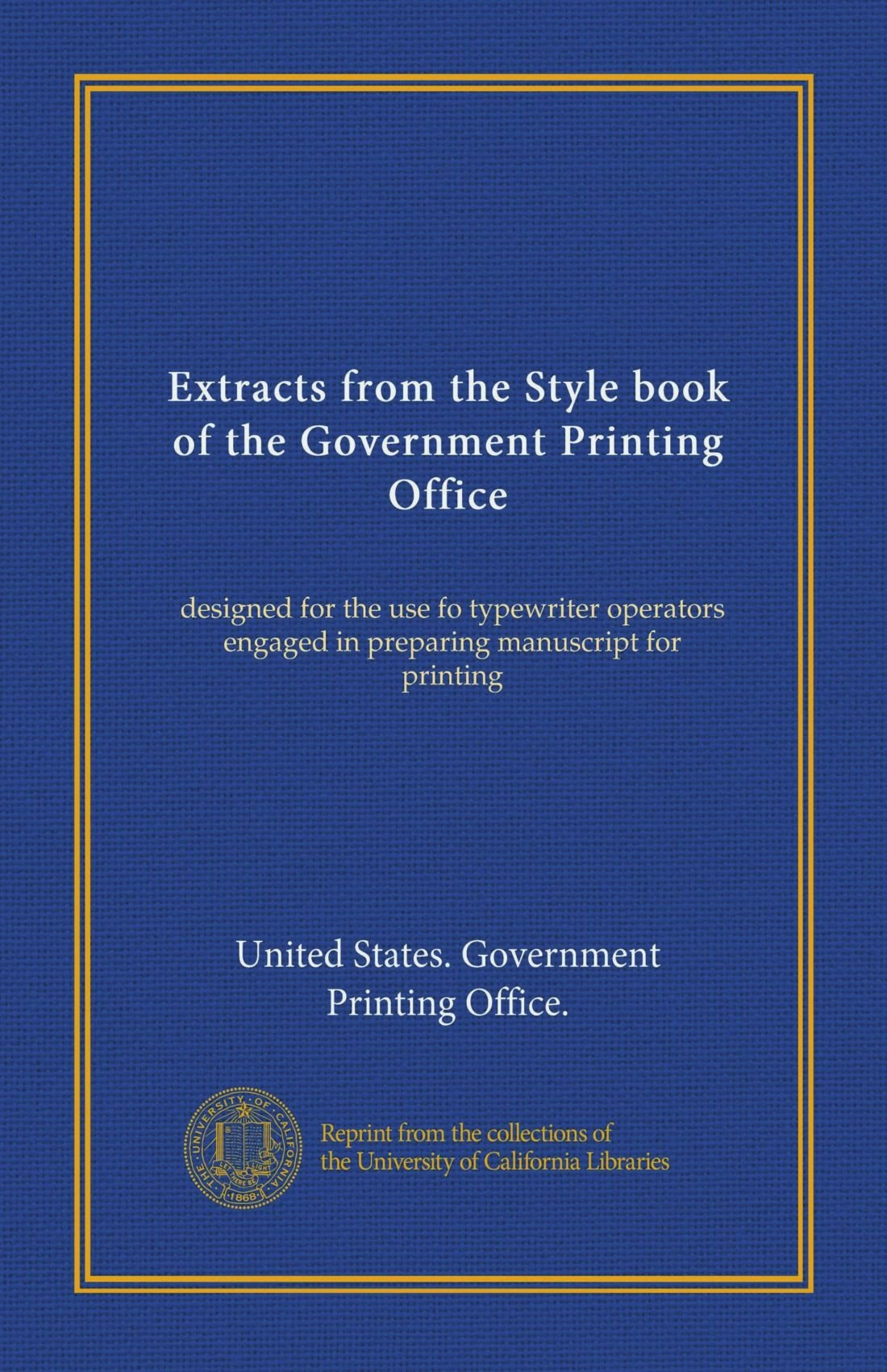 Download Extracts from the Style book of the Government Printing Office: designed for the use fo typewriter operators engaged in preparing manuscript for printing PDF