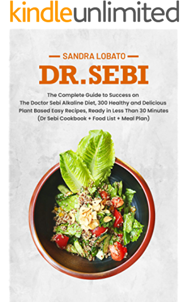 Dr Sebi The Complete Guide To Success On The Doctor Sebi Alkaline Diet 300 Healthy And Delicious Plant Based Easy Recipes Ready In Less Than 30 Minutes Dr Sebi Cookbook Food