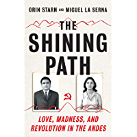 The Shining Path: Love, Madness, and Revolution in the Andes (English Edition)