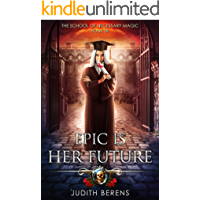 Epic Is Her Future: An Urban Fantasy Action Adventure (The School Of Necessary Magic Book 8)