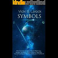 "Symbols: Most Common Symbols: Ancient Mythology, Religion, Symbols in Politics, Dreams, New Age, Secret Societies and the  Many ""Cultures of The World"""