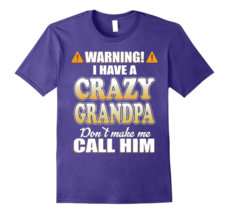 346806450a Warning I have a crazy Grandpa Dont make me call him Shirt – Hntee.com