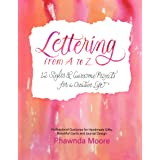 Lettering From A to Z: 12 Styles & Awesome Projects for a Creative Life (Calligraphy, Printmaking, Hand Lettering)