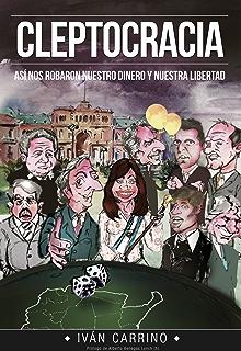 Cleptocracia: Así nos robaron nuestro dinero y nuestra libertad (Spanish Edition)