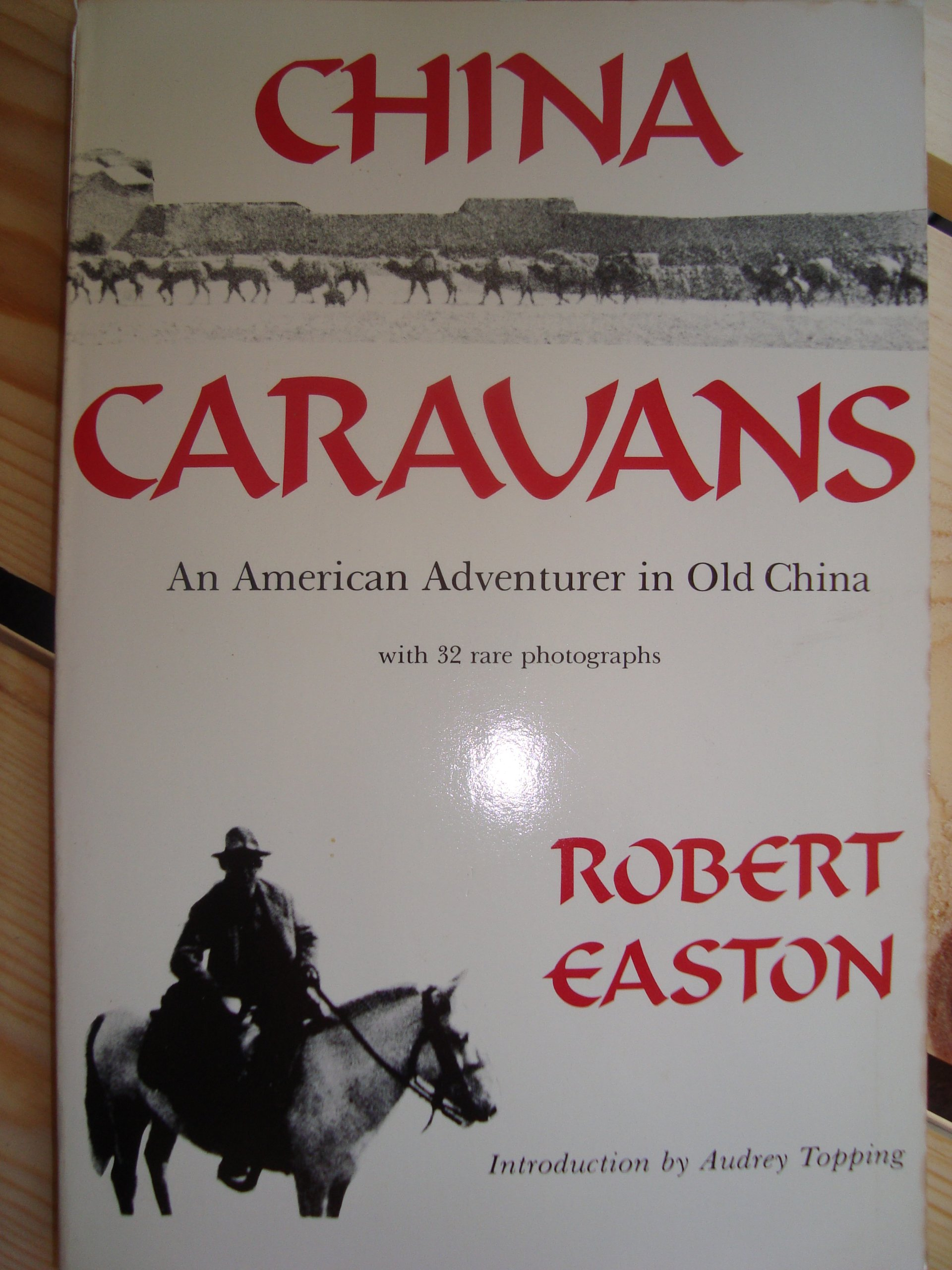 China Caravans: An American Adventurer in Old China : Including an Exploration of the Royal Tombs of Xian and the Ill-Fated Restoration of the Last M