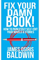 Fix Your Damn Book!: A Self-Editing Guide for Authors: How to Painlessly Self-Edit Your Novels & Stories Kindle Edition