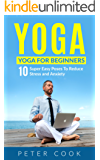 Yoga: Yoga For Beginners: 10 Super Easy Poses To Reduce Stress and Anxiety (Yoga Moves And Postures For Men, Girls, Kids, Beginner, Scoliosis, Back Pain, ... Meditation, Relaxation) (English Edition)