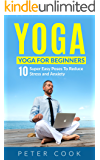 Yoga: Yoga For Beginners: 10 Super Easy Poses To Reduce Stress and Anxiety (Yoga Moves And Postures For Men, Girls, Kids, Beginner, Scoliosis, Back Pain, Shoulders, Meditation, Relaxation)