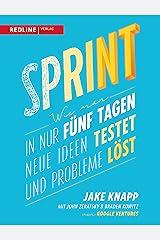 Sprint: Wie man in nur fünf Tagen neue Ideen testet und Probleme löst (German Edition) Kindle Edition