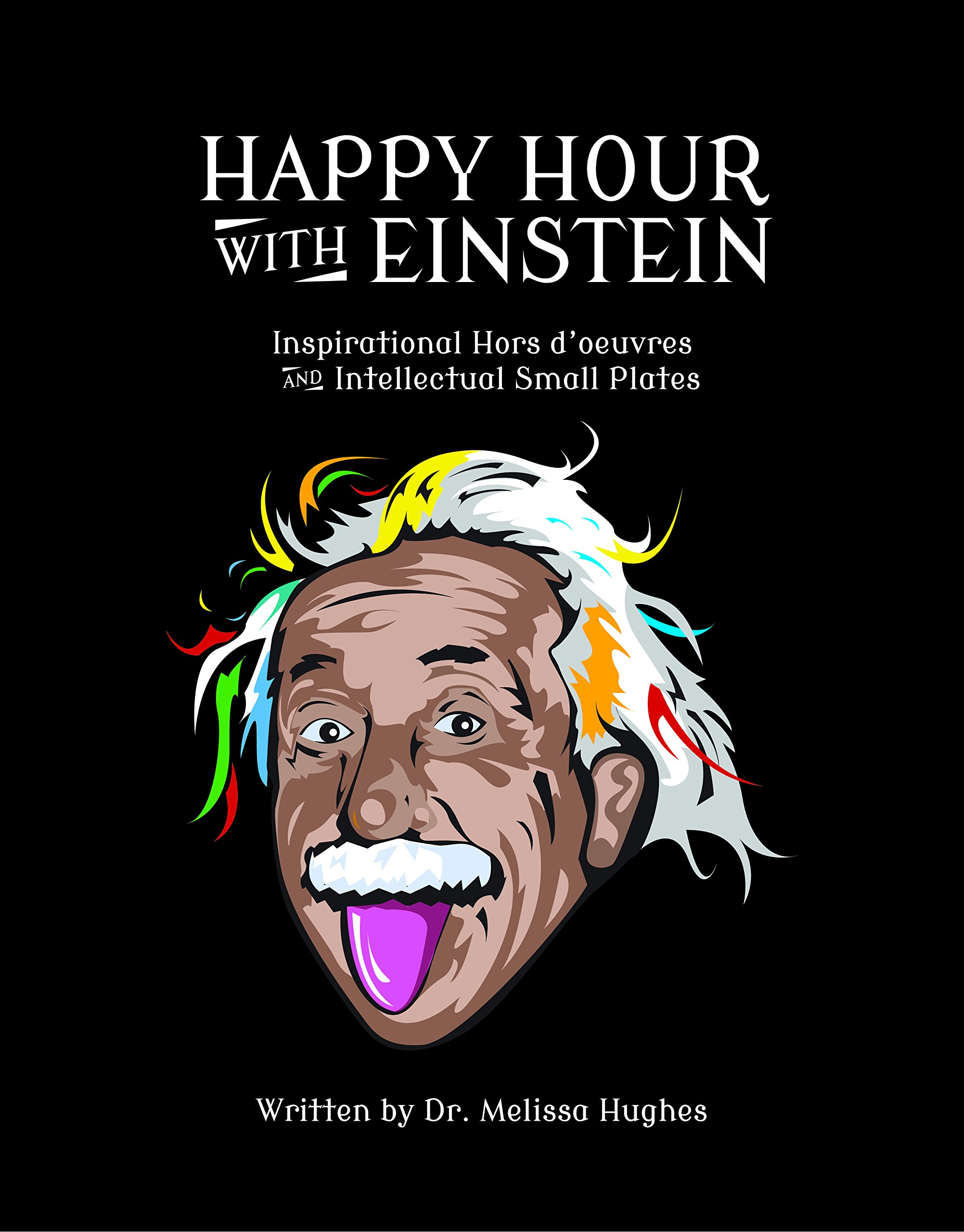 Happy Hour with Einstein: Dr. Melissa Hughes: 9780692785584: Amazon.com:  Books