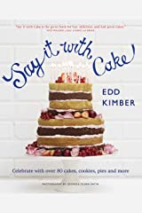 Say It With Cake: Celebrate With over 80 Cakes, Cookies, Pies and More Hardcover