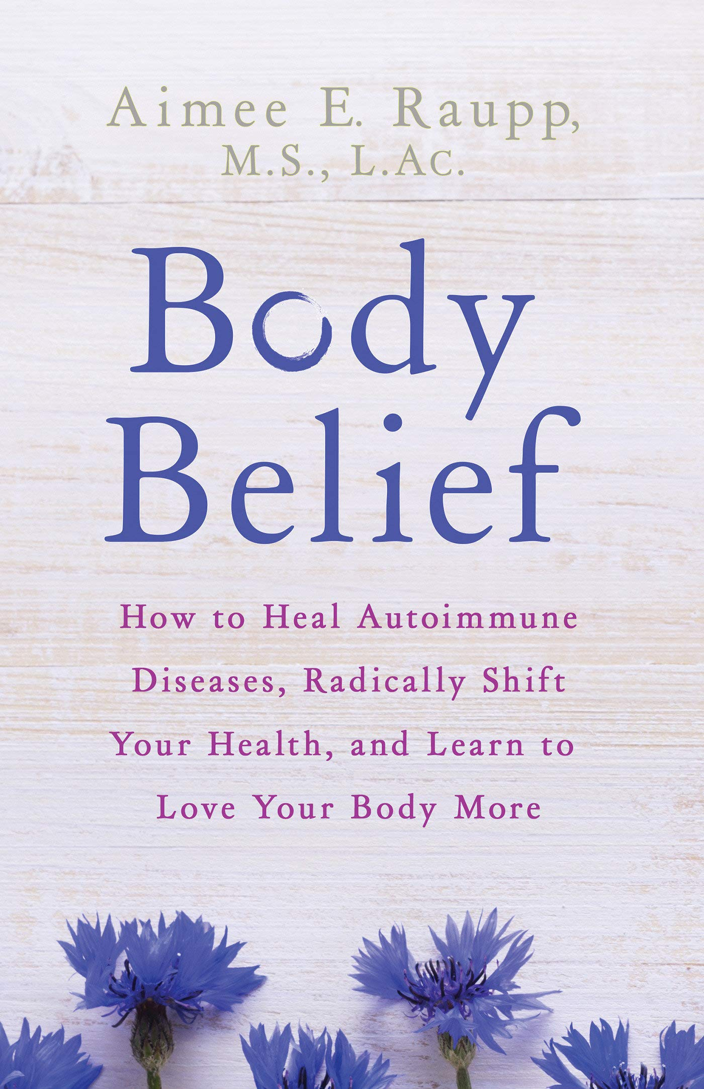 Read Online Body Belief: How to Heal Autoimmune Diseases, Radically Shift Your Health, and Learn to Love Your Body More ebook
