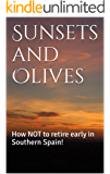 Sunsets and Olives: How NOT to retire early in Southern Spain!     By John Austin Richards.