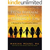 From Betrayal Trauma to Healing & Joy: A Workbook for Partners of Sex Addicts