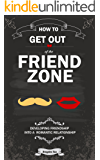 How to get out of the friend zone: Developing friendship into a romantic relationship