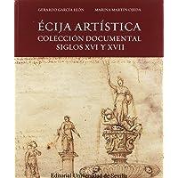 ÉCIJA ARTÍSTICA: Colección documental siglos XVI y XVII: