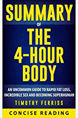 Summary of The 4 Hour Body: An Uncommon Guide to Rapid Fat-Loss, Incredible Sex, and Becoming Superhuman By Timothy Ferriss Kindle Edition