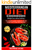 Mediterranean Diet Cookbook: (Weight loss without dieting) The complete guide Cookbook with 150 recipes and 14 days diet meal plan