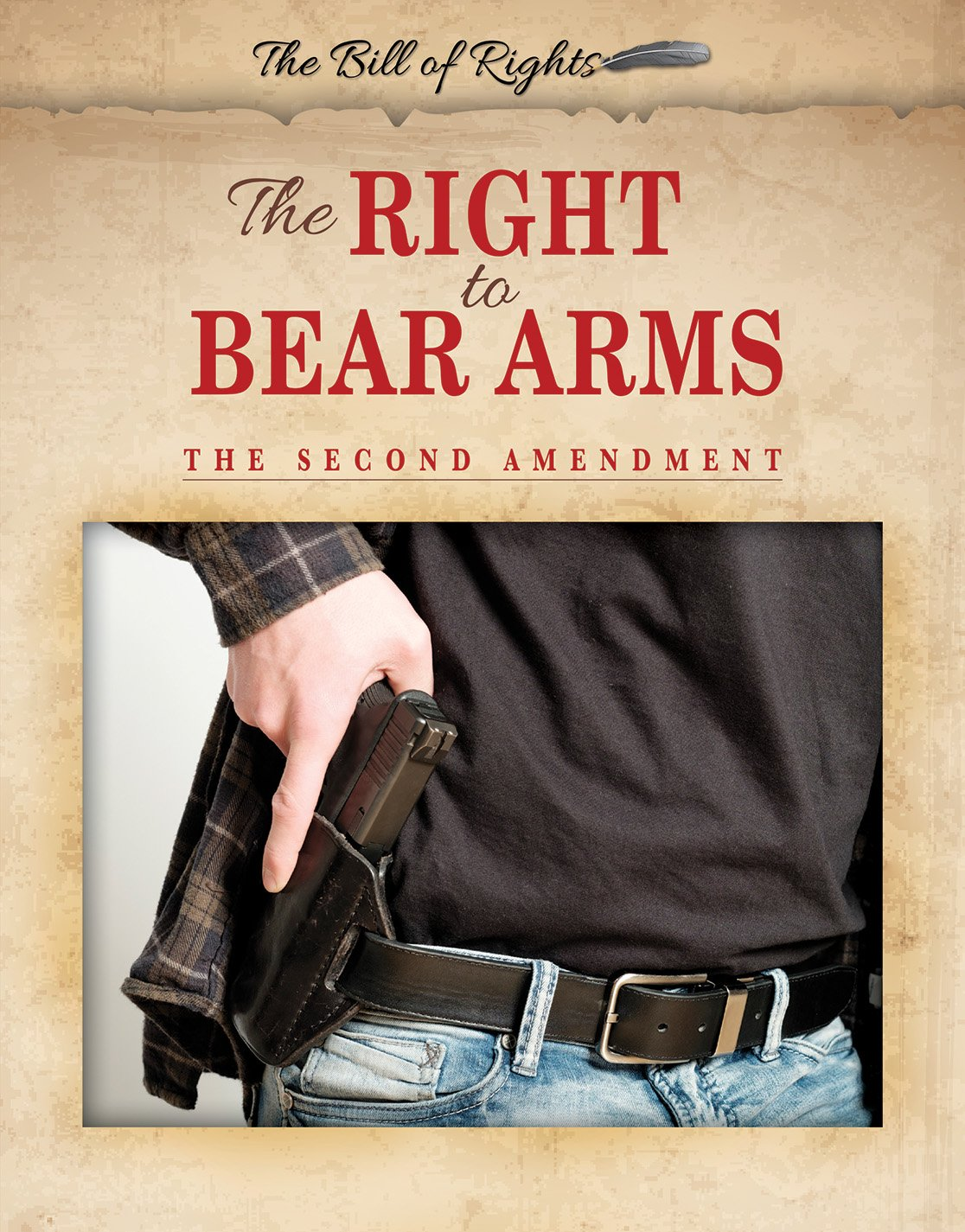 The Right to Bear Arms: The Second Amendment (The Bill of Rights)