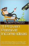 11 Proven Passive Income Ideas: How To Make Money While You Sleep With Online Stores, Drop-shipping, Online Courses, Blogging, Real Estate Investing, Affiliate Marketing and More