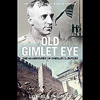 Old Gimlet Eye: The Adventures of Smedley D. Butler