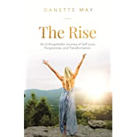 Rise: An Unforgettable Journey of Self-Love, Forgiveness, and Transformation The