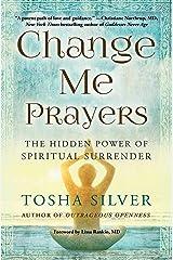 Change Me Prayers: The Hidden Power of Spiritual Surrender Paperback