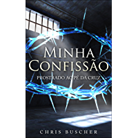 Minha Confissão: Prostrado ao pé da Cruz