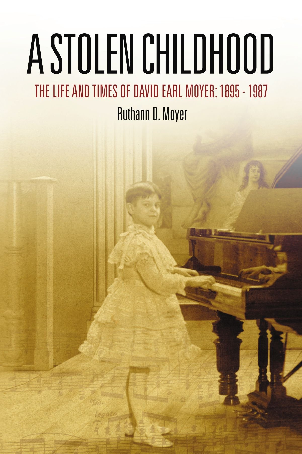 A Stolen Childhood The Life And Times Of David Earl Moyer 1895 1987 Ruthann D 9781436341776 Amazon Books