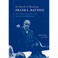 In Search of Meaning - Frank L. Battisti: The Conservatory Years and into the New Millenium book cover