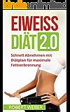 Eiweiß Diät 2.0: Schnell Abnehmen mit Diätplan für maximale Fettverbrennung (Stoffwechsel beschleunigen, Eiweiß Diät, Protein Diät, Diätplan, Low Carb, Abnehmen ohne Hunger, Abnehmen ohne Sport)
