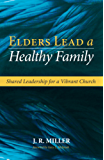 Elders Lead a Healthy Family: Shared Leadership for a Vibrant Church (English Edition)