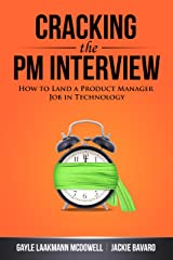 Cracking the PM Interview: How to Land a Product Manager Job in Technology Kindle Edition