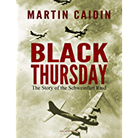 Black Thursday: The Story of the Schweinfurt Raid (English Edition)