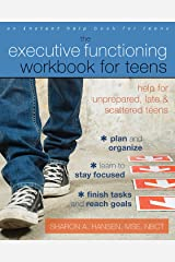 The Executive Functioning Workbook for Teens: Help for Unprepared, Late, and Scattered Teens Kindle Edition