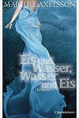 Eis und Wasser, Wasser und Eis: Roman (German Edition) Kindle Edition