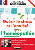 Guérir le stress et l'anxiété avec l'homéopathie - Extrait offert: Angoisse, insomnie, mal au ventre... Les solutions homéo sur-mesure