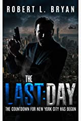 The Last Day: A nuke has been smuggled into NYC. It's shaping up to be a helluva last day for one veteran cop - and perhaps for the entire city. Kindle Edition