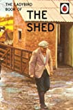 The Ladybird Book of the Shed: The perfect gift for Father's Day (Ladybirds for Grown-Ups)