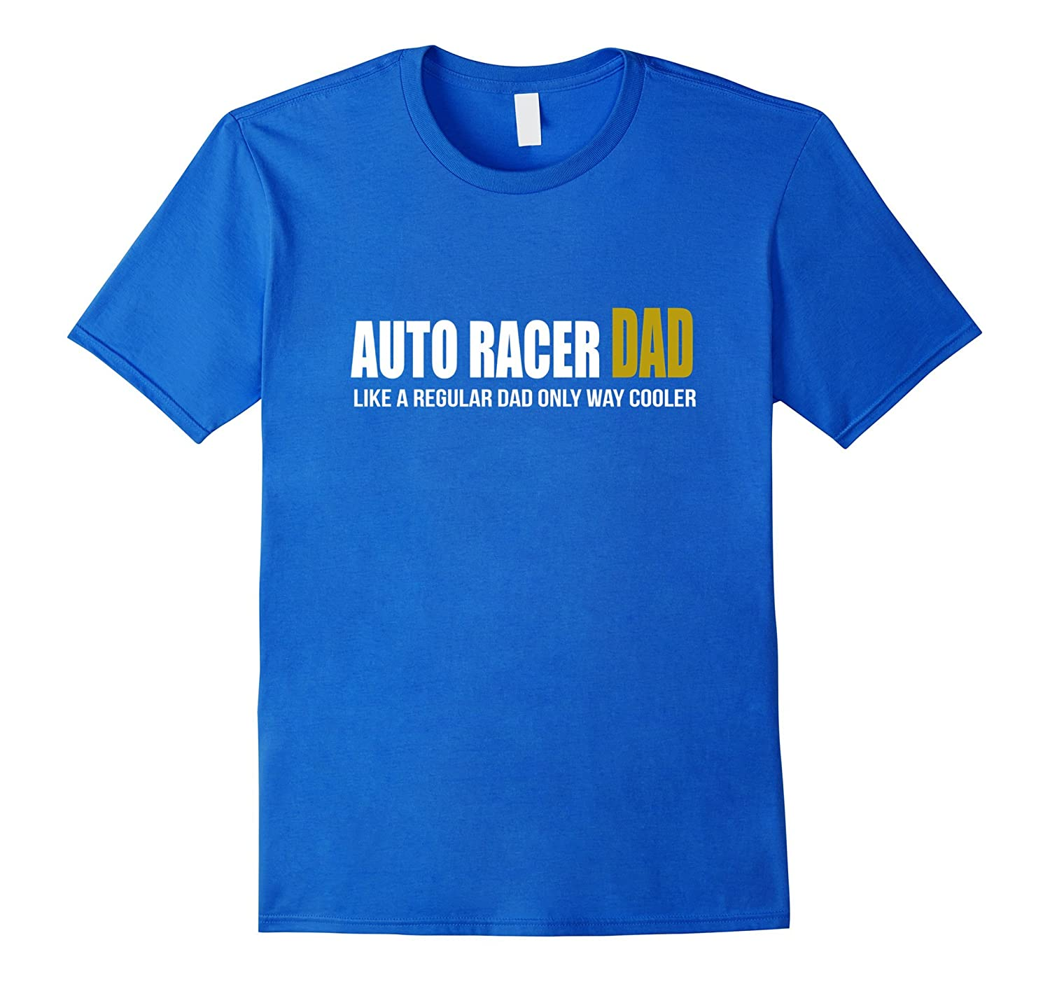 Auto Racer Dad regular dad only cooler t shirt Father's day-TH