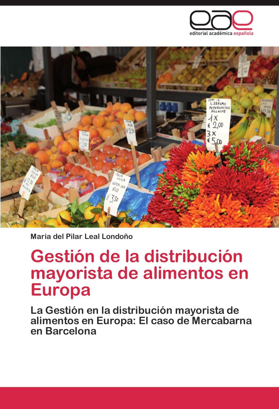 Gestión de la distribución mayorista de alimentos en Europa: Amazon.es: Leal Londoño Maria del Pilar: Libros