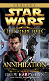 Annihilation: Star Wars Legends (The Old Republic) (Star Wars: The Old Republic Book 4)