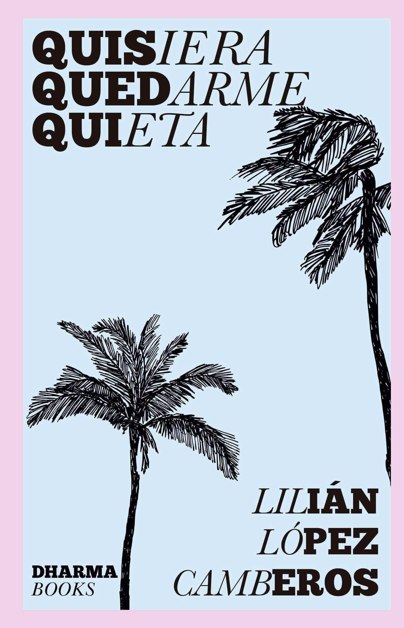 Quisiera quedarme quieta: Lilian López Camberos: Amazon.com.mx: Libros