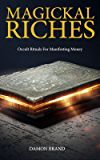 Magickal Riches: Occult Rituals For Manifesting Money (English Edition)